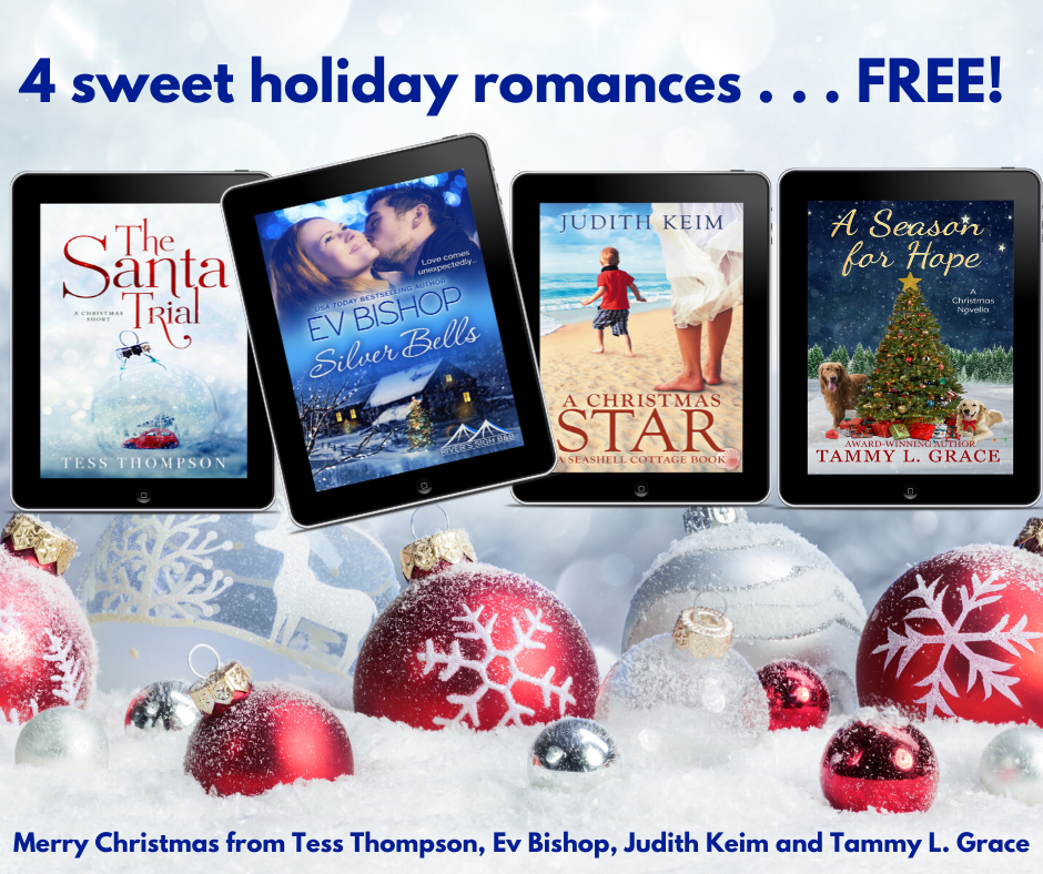 4 free holiday romances from Tess Thompson, Ev Bishop, Judith Keim, and Tammy L. Grace.